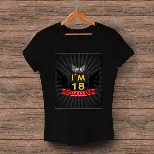 Тениска Пълнолетие I'm 18 bitches