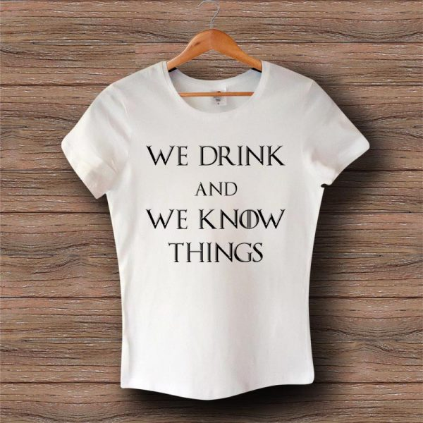 Тениска We Drink and We Know Things